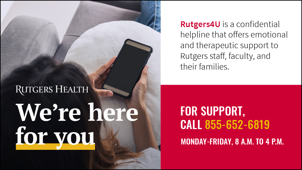 Rutgers4U is a confidential helpline that offers emotional and therapeutic support to Rutgers employees and their families.