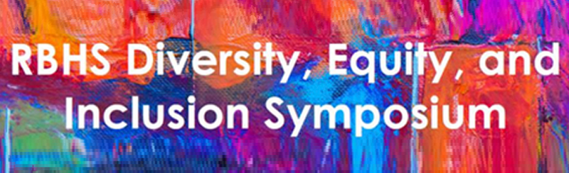 RBHS Diversity, Equity, and Inclusion Symposium