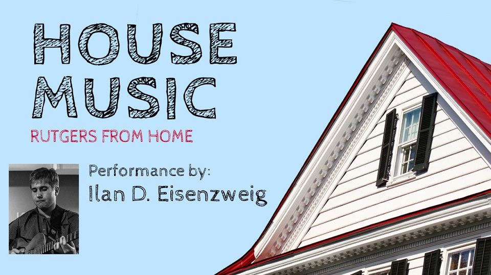 House Music Rutgers from Home Performance By Ilan D. Eisenzweig