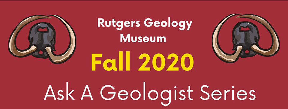 Rutgers Geology Museum Fall 2020 Ask A Geologist Series
