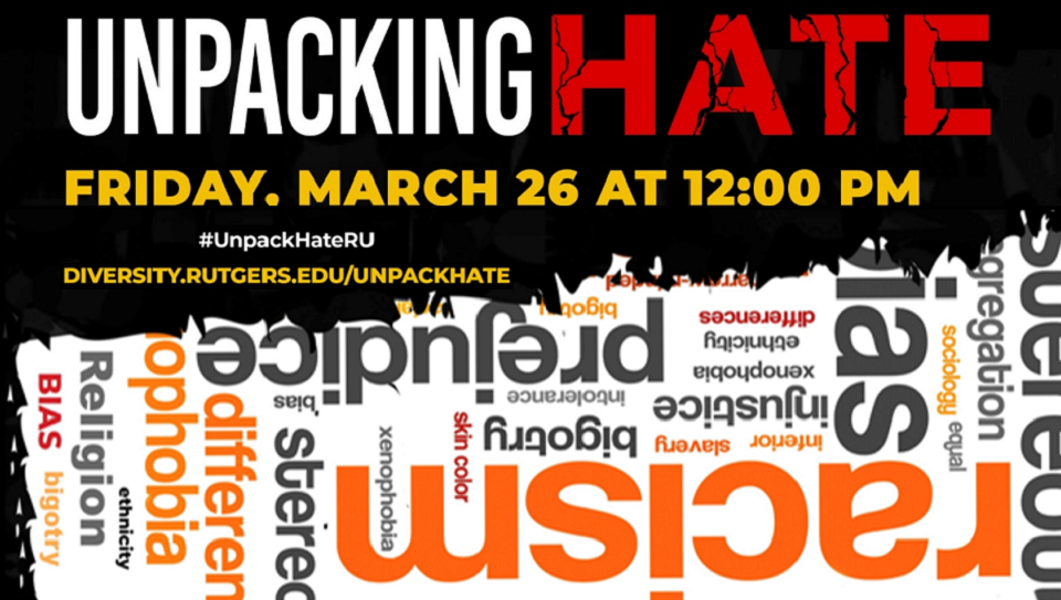 Unpacking Hate: Friday, March 26 at 12 p.m.; #UnpackHateRU diversity.rutgers.edu/unpackhate